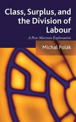 Class, Surplus, and the Division of Labour: A Post-Marxian Exploration (Hardback)