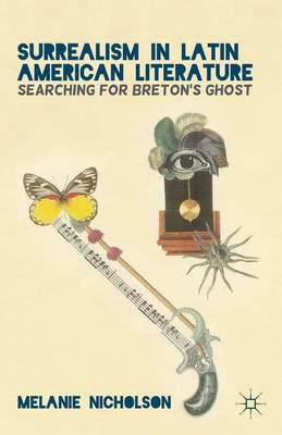 Surrealism in Latin American Literature: Searching for Breton's Ghost (Hardback)