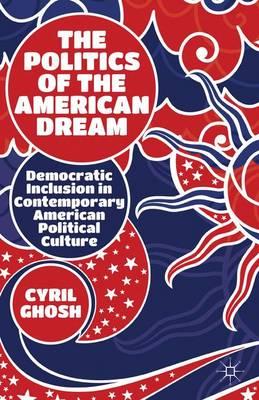The Politics of the American Dream: Democratic Inclusion in Contemporary American Political Culture (Hardback)