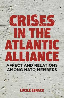 Crises in the Atlantic Alliance: Affect and Relations among NATO Members (Hardback)