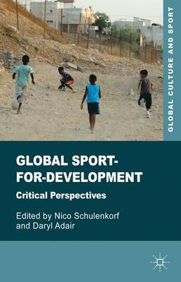Global Sport-for-Development: Critical Perspectives - Global Culture and Sport Series (Hardback)