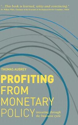 Profiting from Monetary Policy: Investing Through the Business Cycle (Hardback)