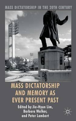 Mass Dictatorship and Memory as Ever Present Past - Mass Dictatorship in the Twentieth Century (Hardback)