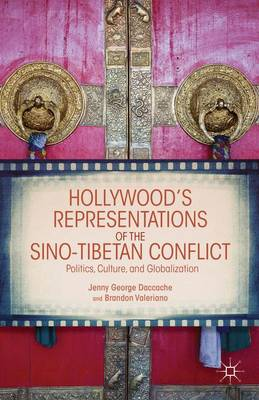 Hollywood's Representations of the Sino-Tibetan Conflict: Politics, Culture, and Globalization (Hardback)