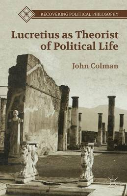 Lucretius as Theorist of Political Life - Recovering Political Philosophy (Hardback)