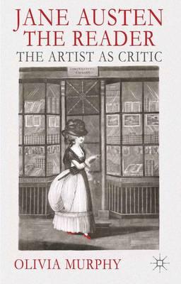 Jane Austen the Reader: The Artist as Critic (Hardback)