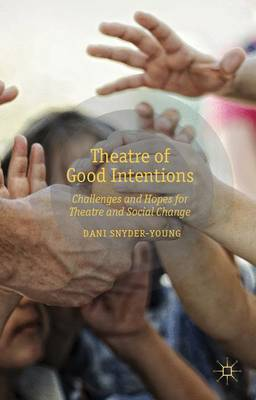 Theatre of Good Intentions: Challenges and Hopes for Theatre and Social Change (Hardback)