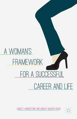 A Woman's Framework for a Successful Career and Life (Hardback)