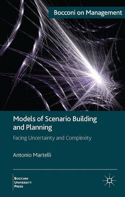 Models of Scenario Building and Planning: Facing Uncertainty and Complexity - Bocconi on Management (Hardback)