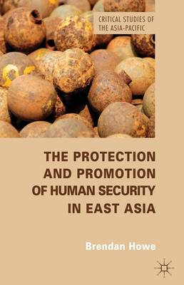 The Protection and Promotion of Human Security in East Asia - Critical Studies of the Asia-Pacific (Hardback)