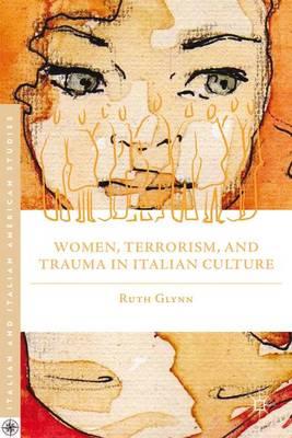 Women, Terrorism, and Trauma in Italian Culture - Italian and Italian American Studies (Hardback)
