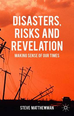Disasters, Risks and Revelation: Making Sense of Our Times (Hardback)