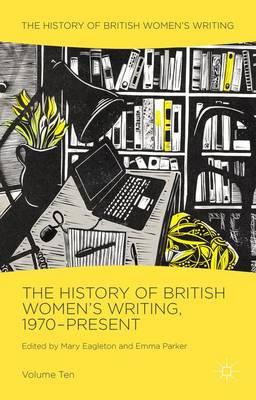 The History of British Women's Writing, 1970-Present: Volume Ten - History of British Women's Writing (Hardback)