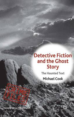 Detective Fiction and the Ghost Story: The Haunted Text - Crime Files (Hardback)