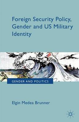 Foreign Security Policy, Gender, and US Military Identity - Gender and Politics (Hardback)