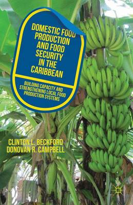 Domestic Food Production and Food Security in the Caribbean: Building Capacity and Strengthening Local Food Production Systems (Hardback)