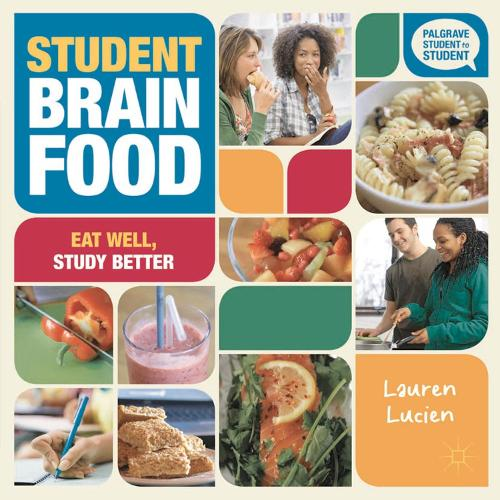 Student Brain Food: Eat Well, Study Better - Palgrave Student to Student (Paperback)