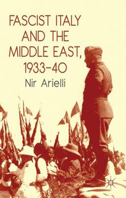Fascist Italy and the Middle East, 1933-40 (Paperback)