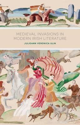 Medieval Invasions in Modern Irish Literature (Hardback)