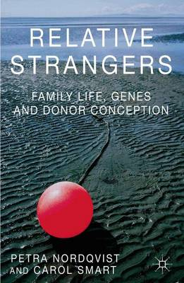 Relative Strangers: Family Life, Genes and Donor Conception - Palgrave Macmillan Studies in Family and Intimate Life (Paperback)