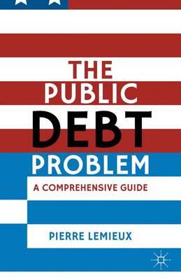 The Public Debt Problem: A Comprehensive Guide (Hardback)
