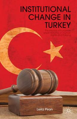 Institutional Change in Turkey: The Impact of European Union Reforms on Human Rights and Policing (Hardback)