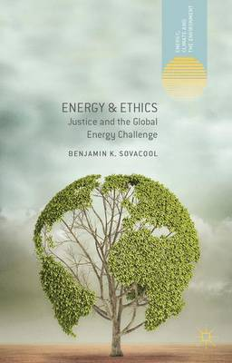 Energy and Ethics: Justice and the Global Energy Challenge - Energy, Climate and the Environment (Hardback)