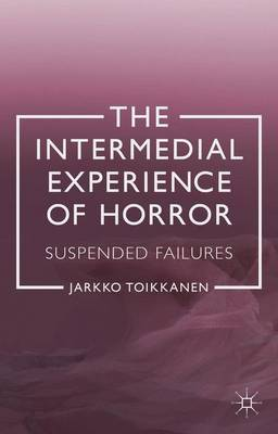 The Intermedial Experience of Horror: Suspended Failures (Hardback)