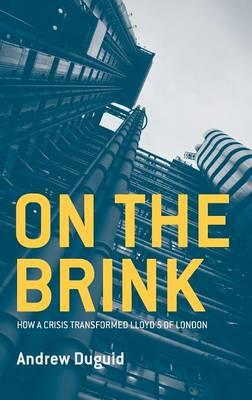 On the Brink: How a Crisis Transformed Lloyd's of London (Hardback)