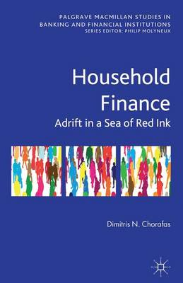 Household Finance: Adrift in a Sea of Red Ink - Palgrave Macmillan Studies in Banking and Financial Institutions (Hardback)
