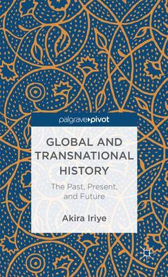 Global and Transnational History: The Past, Present, and Future (Hardback)