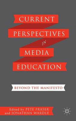 Current Perspectives in Media Education: Beyond the Manifesto (Hardback)