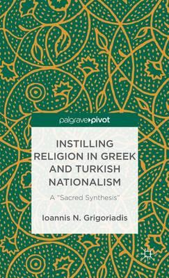 "Instilling Religion in Greek and Turkish Nationalism: A ""Sacred Synthesis"" (Hardback)"