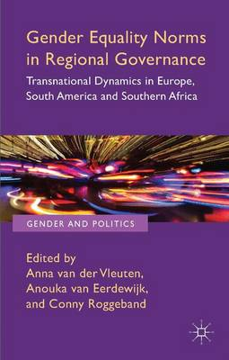 Gender Equality Norms in Regional Governance: Transnational Dynamics in Europe, South America and Southern Africa - Gender and Politics (Hardback)