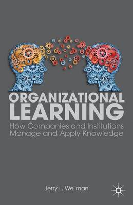 Organizational Learning: How Companies and Institutions Manage and Apply Knowledge (Paperback)