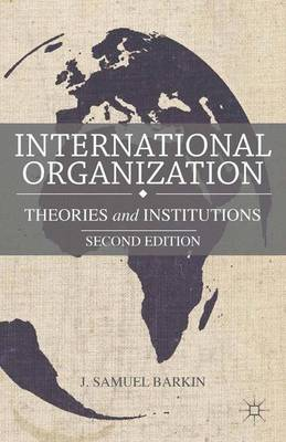 International Organization: Theories and Institutions (Paperback)