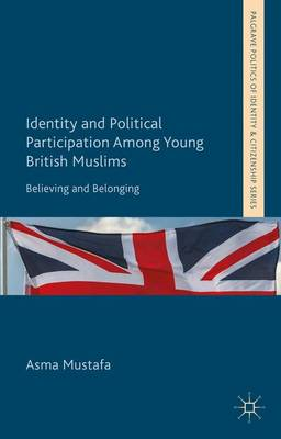 Identity and Political Participation Among Young British Muslims: Believing and Belonging - Palgrave Politics of Identity and Citizenship Series (Hardback)