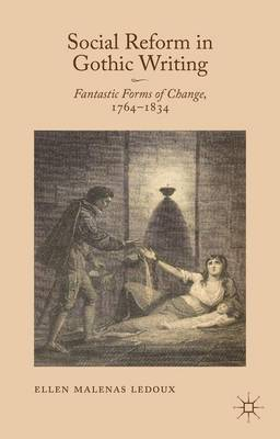 Social Reform in Gothic Writing: Fantastic Forms of Change, 1764-1834 (Hardback)