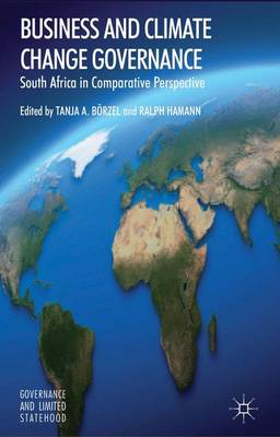 Business and Climate Change Governance: South Africa in Comparative Perspective - Governance and Limited Statehood (Hardback)