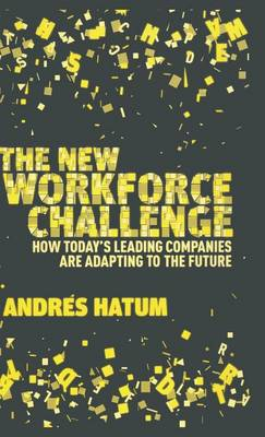 The New Workforce Challenge: How Today's Leading Companies Are Adapting For the Future (Hardback)
