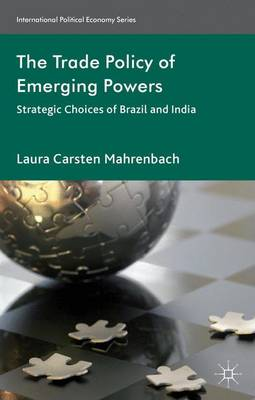 The Trade Policy of Emerging Powers: Strategic Choices of Brazil and India - International Political Economy Series (Hardback)