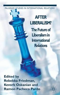 After Liberalism?: The Future of Liberalism in International Relations - Palgrave Studies in International Relations (Hardback)