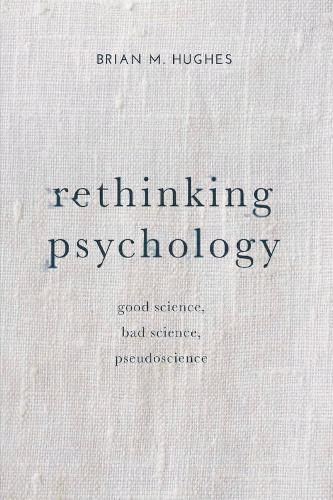 Rethinking Psychology: Good Science, Bad Science, Pseudoscience (Paperback)