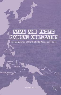 Asian and Pacific Regional Cooperation: Turning Zones of Conflict into Arenas of Peace (Hardback)