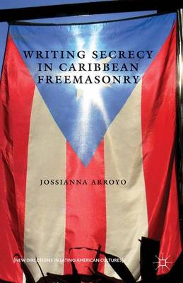 Writing Secrecy in Caribbean Freemasonry - New Directions in Latino American Cultures (Hardback)