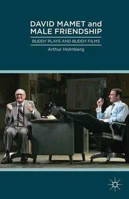 David Mamet and Male Friendship: Buddy Plays and Buddy Films (Hardback)