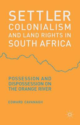 Settler Colonialism and Land Rights in South Africa: Possession and Dispossession on the Orange River (Hardback)