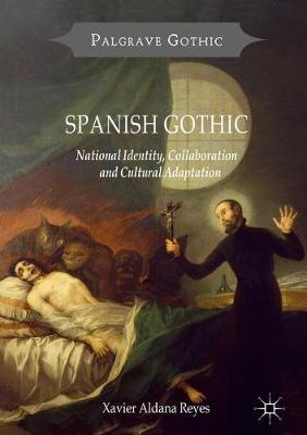 Spanish Gothic: National Identity, Collaboration and Cultural Adaptation - Palgrave Gothic (Hardback)