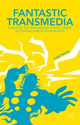 Fantastic Transmedia: Narrative, Play and Memory Across Science Fiction and Fantasy Storyworlds (Hardback)