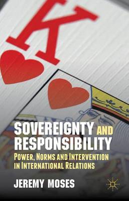 Sovereignty and Responsibility: Power, Norms and Intervention in International Relations (Hardback)
